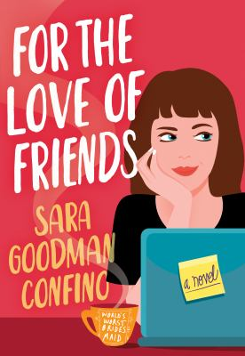 FOR THE LOVE OF FRIENDS : by GOODMAN CONFINO, SARA.