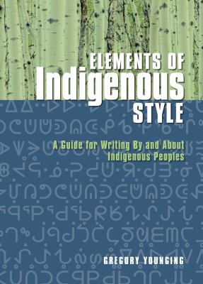 Cover image link to Elements of Indigenous style: a guide for writing by and about Indigenous Peoples in catalogue
