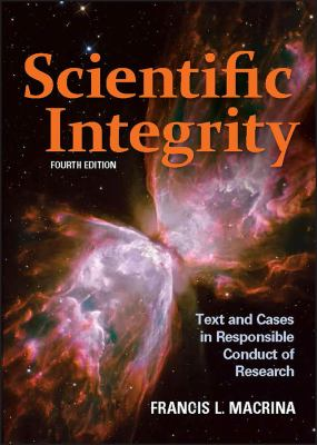 Scientific Integrity : text & cases in responsible conduct of research