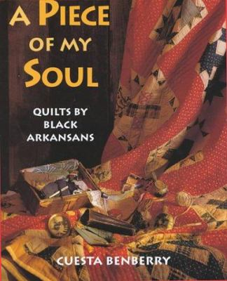A piece of my soul : quilts by black Arkansans book cover.