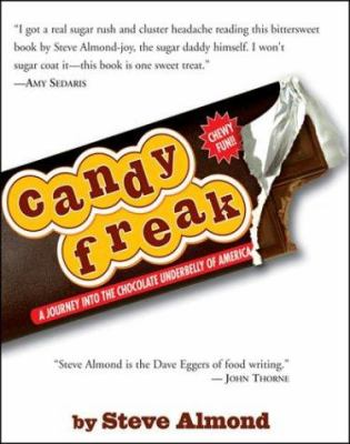 CANDYFREAK A JOURNEY THROUGH THE CHOCOLATE UNDERBELLY OF AMERICA