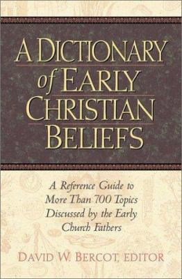 cover of A Dictionary of Early Christian Beliefs: A Reference Guide to More than 700 Topics Discussed by the Early Church Fathers