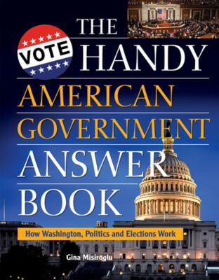 Book cover for The handy American government answer book : how Washington, politics, and elections work.