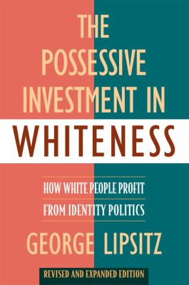 Lipsitz Possessive Investment in Whiteness
