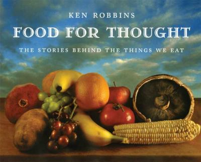 FOOD FOR THOUGHT THE STORIES BEHIND THE THINGS WE EAT