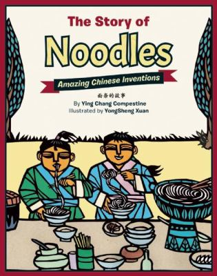 STORY OF NOODLES AMAZING CHINESE INVENTIONS