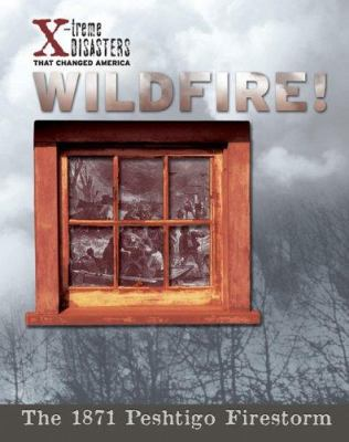 Wildfire! : the 1871 Peshtigo firestorm
