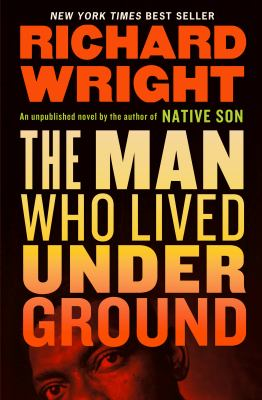 The man who lived underground : by Wright, Richard,