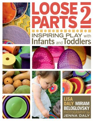 Cover Art: Loose parts 2 : inspiring play with infants and toddlers