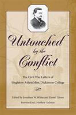 Untouched by the Conflict the Civil War Letters of Singleton Ashenfelter, Dickinson College