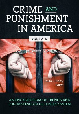 Crime and Punishment in America: An Encyclopedia of Trends and Controversies in the Justice System