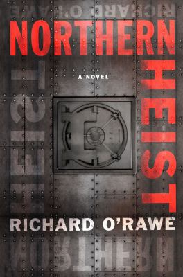 Northern heist : a novel