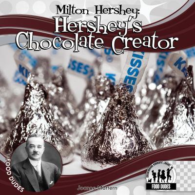 MILTON HERSHEY HERSHEYS CHOCOLATE CREATOR