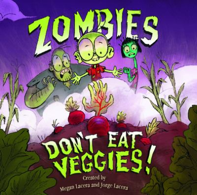 Zombies Don't Eat Veggies ​By Megan Lacera