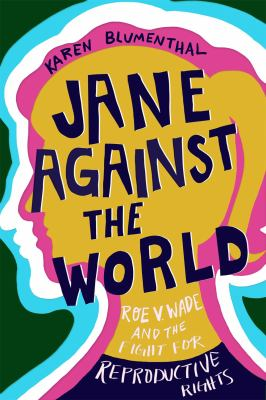 Jane against the world : , Roe v. Wade and the fight for reproductive rights