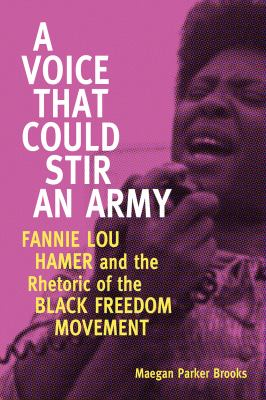 Book cover:A Voice That Could Stir an Army: Fannie Lou Hamer and the Rhetoric of the Black Freedom Movement