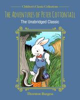 The+adventures+of+peter+cottontail++the+unabridged+classic by Burgess, Thornton W. (Thornton Waldo) © 2019 (Added: 10/22/19)
