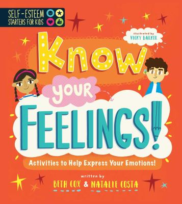 Know your feelings : activities to help express your emotions!