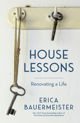 HOUSE LESSONS:  , RENOVATING A LIFE