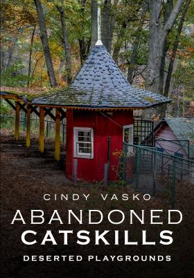Abandoned Catskills : deserted playgrounds