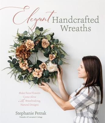 ELEGANT HANDCRAFTED WREATHS : by PETRAK, STEPHANIE.