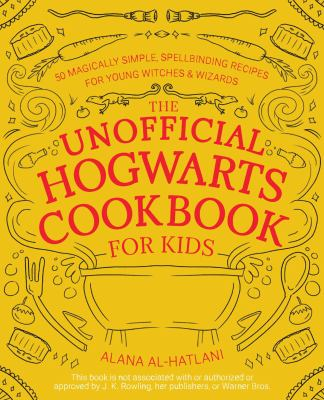 The unofficial Hogwarts cookbook for kids : 50 magically simple, spellbinding recipes for young witches & wizards