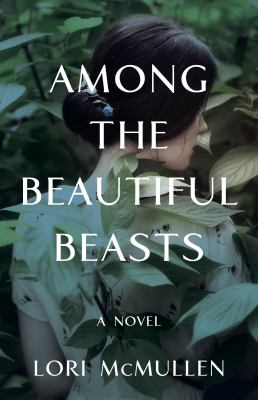 AMONG THE BEAUTIFUL BEASTS. by MCMULLEN, LORI.