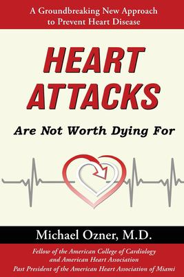 Heart attacks are not worth dying for / by Ozner, Michael.