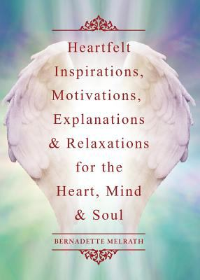 Heartfelt Inspirations, Motivations, Explanations & Relaxations for the Heart, Mind & Soul book jacket