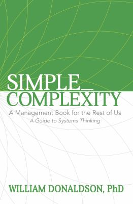 Simple Complexity a Management Book for the Rest of Us: A Guide to Systems Thinking
