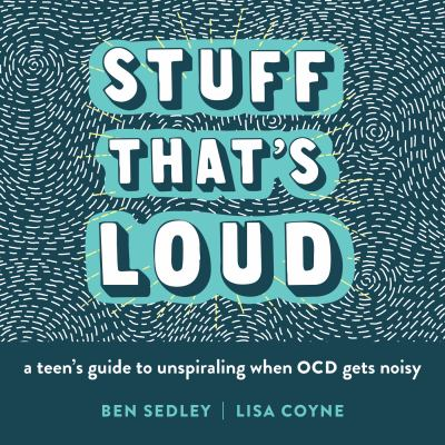STUFF THAT'S LOUD:        A TEEN'S GUIDE TO UNSPIRALING WHEN OCD GETS NOISY