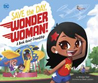 Save+the+day+wonder+woman++a+book+about+friendship by Dahl, Michael © 2020 (Added: 10/5/20)