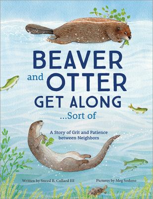 Beaver and otter get along...sort of : a story of grit and patience between neighbors
