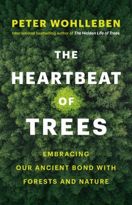 The heartbeat of trees : by Wohlleben, Peter,