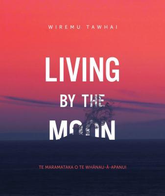Living by the moon = Te maramataka a Te Whanau-a-Apanui