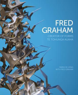 Fred Graham : creator of forms : te tohunga auaha