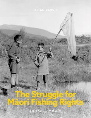 The struggle for Maori fishing rights : te ika a Maori
