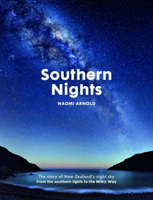 Southern nights : the story of New Zealand's night sky from the southern lights to the Milky Way
