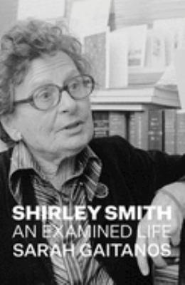 Shirley Smith : an examined life