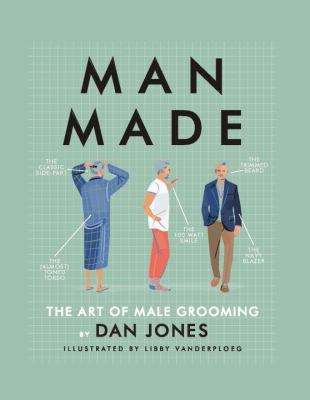 Man-made : the art of male grooming
