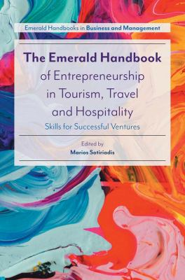 The emerald handbook of entrepreneurship in tourism, travel and hospitality : skills for successful ventures