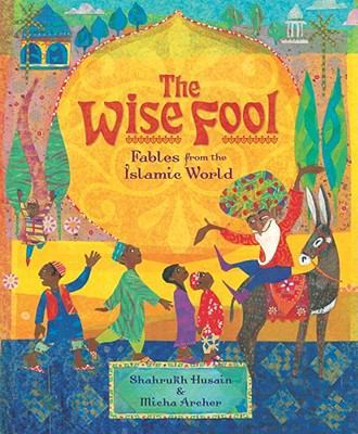 The wise fool : fables from the Islamic world