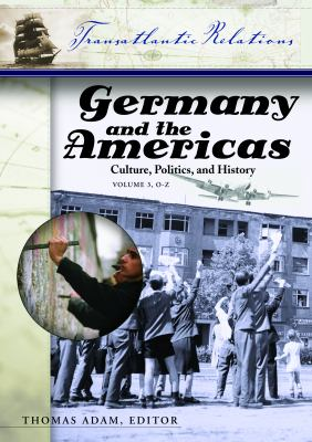 Germany and the Americas: Culture, Politics, and History