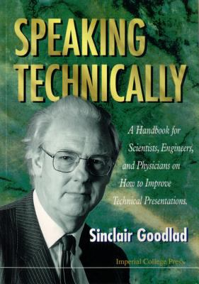 Cover art for Speaking technically : a handbook for scientists, engineers, and physicians on how to improve technical presentations (1996)