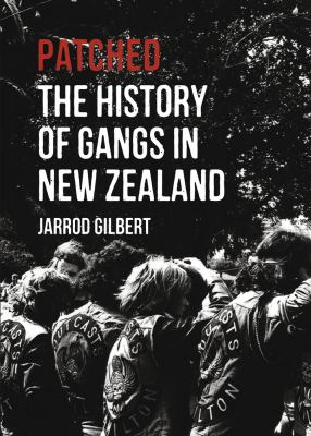 Patched : the history of gangs in New Zealand