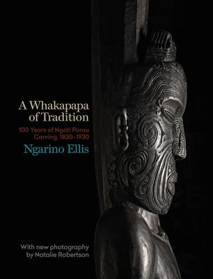 A whakapapa of tradition 100 hundred years of Ngati Porou carving 1830-1930