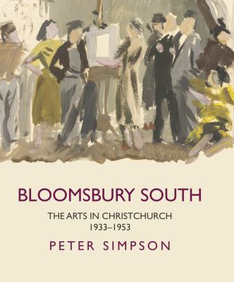 Bloomsbury South : the arts in Christchurch, 1933-1953