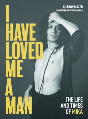 I have loved me a man : the life and times of Mika
