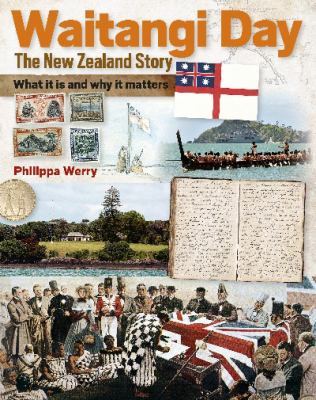 Waitangi Day : the New Zealand story : what it is and why it matters