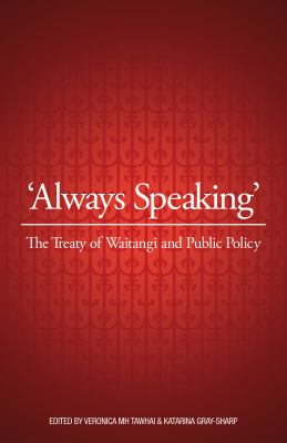 Always speaking : the Treaty of Waitangi and public policy